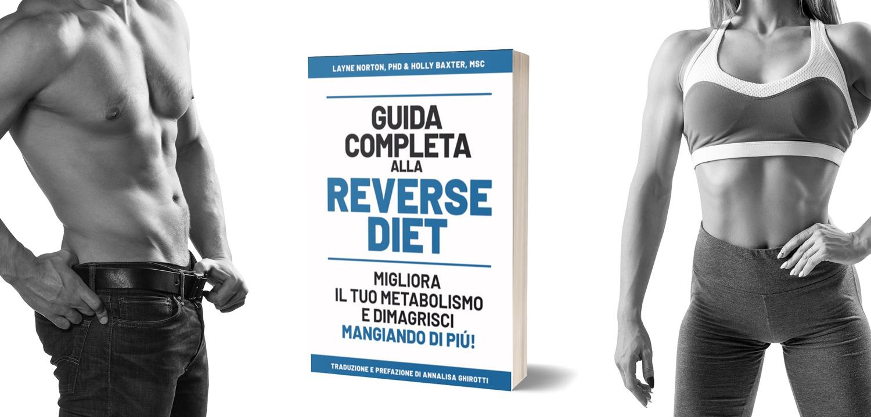 Guida Completa alla Reverse Diet, di Layne Norton e Peter Baker